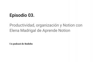 Ep. 03: Productividad, organización y Notion con Elena Madrigal