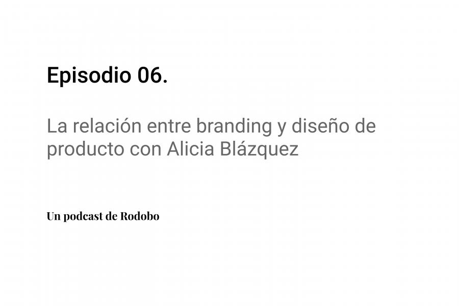 Ep. 06: La relación entre branding y diseño de producto con Alicia Blázquez
