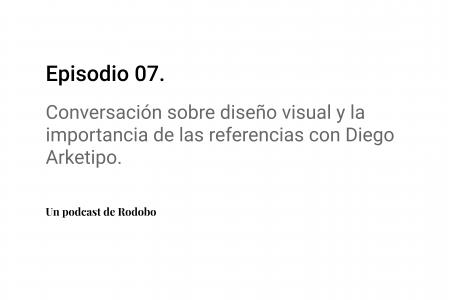Ep. 07: Conversación sobre diseño visual y la importancia de las referencias con Diego Rodriguez (Arketipo)