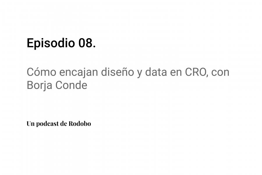 Ep. 8: Cómo encajan diseño y data en CRO, con Borja Conde