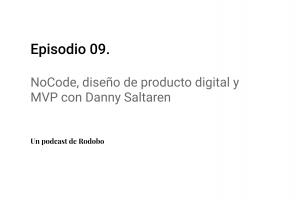 Ep. 09: NoCode, diseño de producto digital y MVP con Danny Saltaren