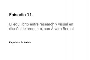 Ep. 11: El equilibrio entre research y visual en diseño de producto, con Álvaro Bernal