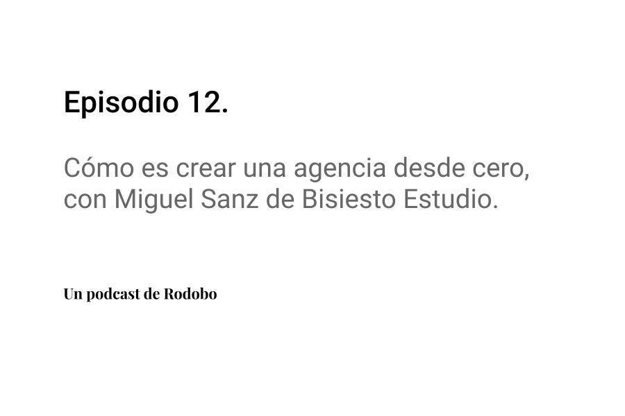 Ep. 12: Cómo es crear una agencia desde cero, con Miguel Sanz de Bisiesto Estudio