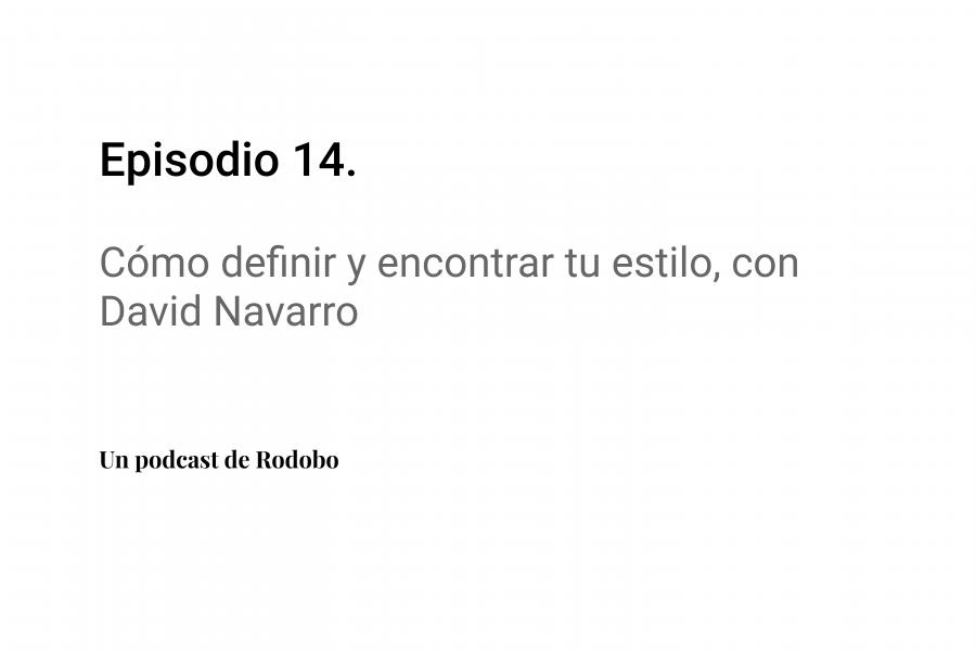Ep. 14: Cómo definir y encontrar tu estilo, con David Navarro
