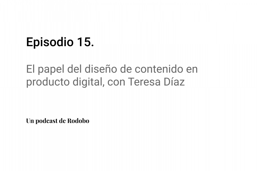Ep.15: El papel del diseño de contenido en producto digital, con Teresa Díaz