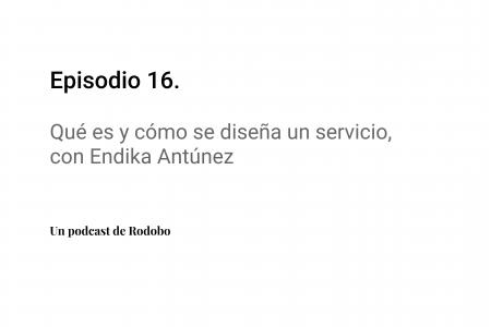 Ep.16: Qué es y cómo se diseña un servicio, con Endika Antúnez